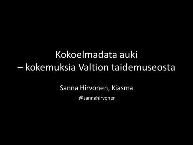 Kokoelmadata auki – kokemuksia Valtion taidemuseosta Sanna Hirvonen, Kiasma @sannahirvonen