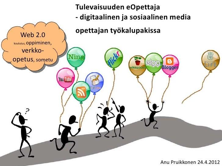 Tulevaisuuden eOpettaja                         ‐ digitaalinen ja sosiaalinen media                         opettajan työk...