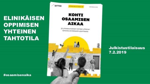 #osaamisenaika ELINIKÄISEN OPPIMISEN YHTEINEN TAHTOTILA Julkistustilaisuus 7.2.2019