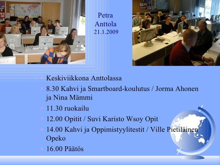 Petra   Anttola     21.1.2009 <ul><ul><ul><li>Keskiviikkona Anttolassa </li></ul></ul></ul><ul><ul><ul><li>8.30 Kahvi ja S...