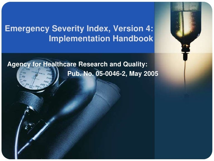 Emergency Severity Index, Version 4:          Implementation Handbook   Agency for Healthcare Research and Quality:       ...