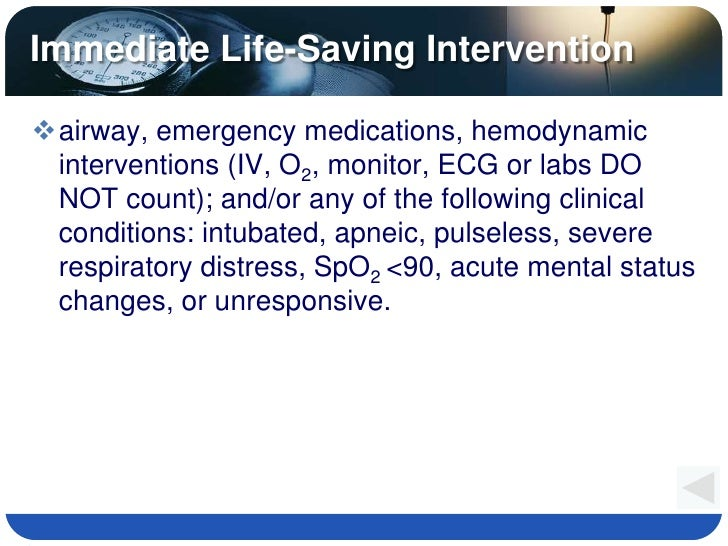 Immediate Life-Saving Intervention  airway, emergency medications, hemodynamic  interventions (IV, O2, monitor, ECG or la...