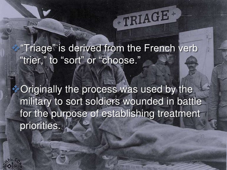 """""""Triage"""" is derived from the French verb  """"trier,"""" to """"sort"""" or """"choose.""""  Originally the process was used by the  milit..."""
