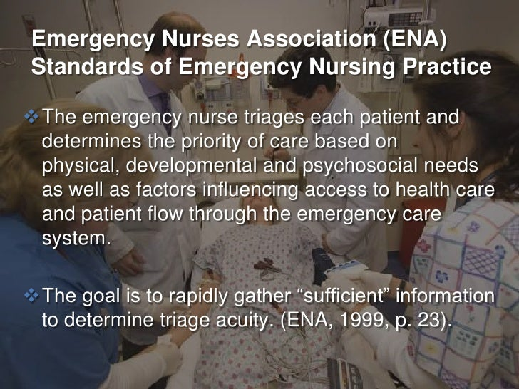 Emergency Nurses Association (ENA)  Standards of Emergency Nursing Practice  The emergency nurse triages each patient and...