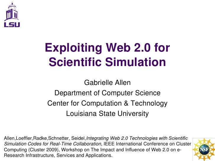 Exploiting Web 2.0 for Scientific Simulation<br />Gabrielle Allen<br />Department of Computer Science<br />Center for Comp...