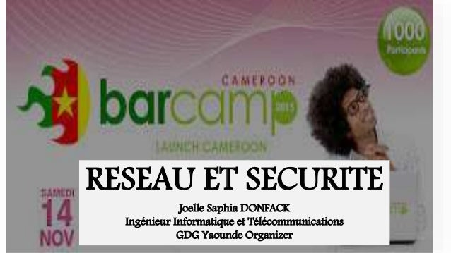 RESEAU ET SECURITE Joelle Saphia DONFACK Ingénieur Informatique et Télécommunications GDG Yaounde Organizer