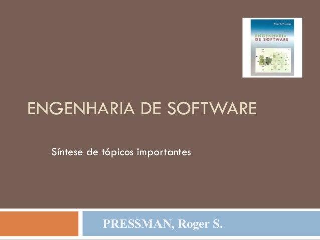 ENGENHARIA DE SOFTWARE Síntese de tópicos importantes PRESSMAN, Roger S.