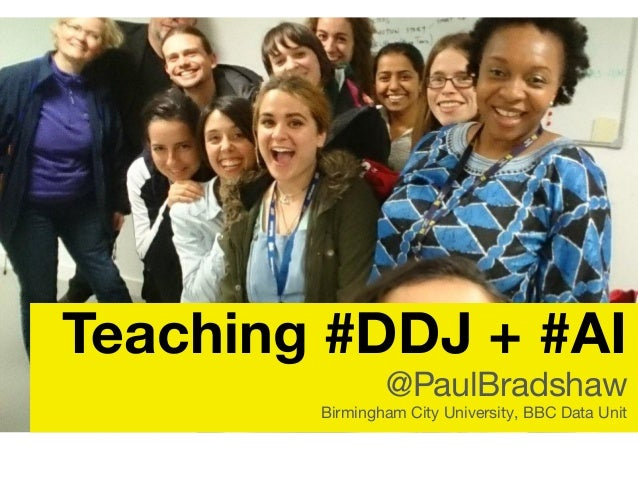 Teaching #DDJ + #AI @PaulBradshaw Birmingham City University, BBC Data Unit