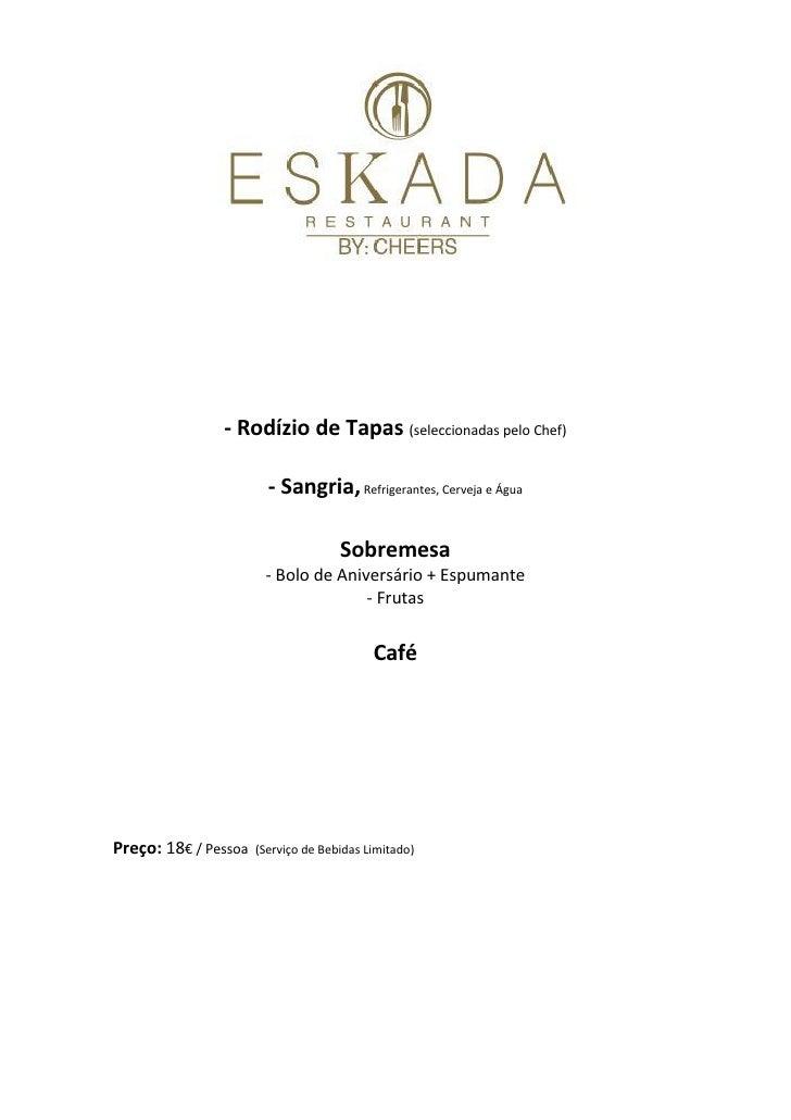 - Rodízio de Tapas (seleccionadas pelo Chef)                        - Sangria, Refrigerantes, Cerveja e Água              ...