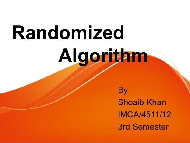 Randomized Algorithm By Shoaib Khan IMCA/4511/12 3rd Semester