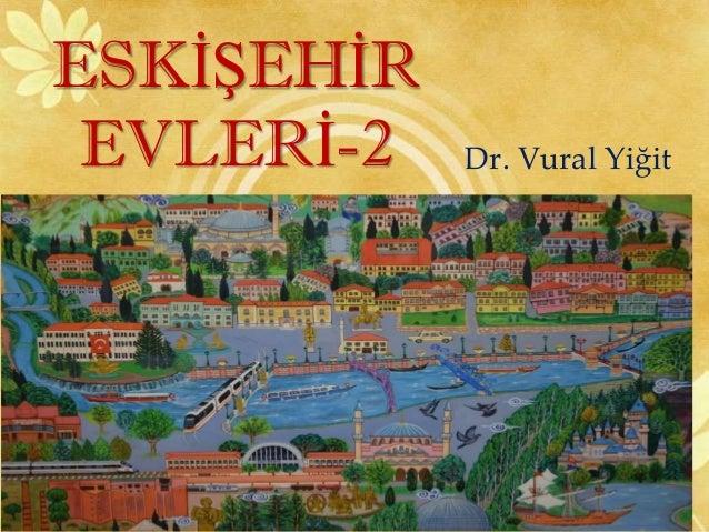 ESKİŞEHİR EVLERİ-2 Dr. Vural Yiğit
