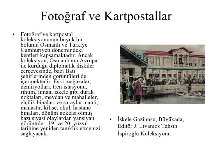 Fotoğraf ve Kartpostallar  <ul><li>Fotoğraf ve kartpostal koleksiyonunun büyük bir bölümü Osmanlı ve Türkiye Cumhuriyeti d...