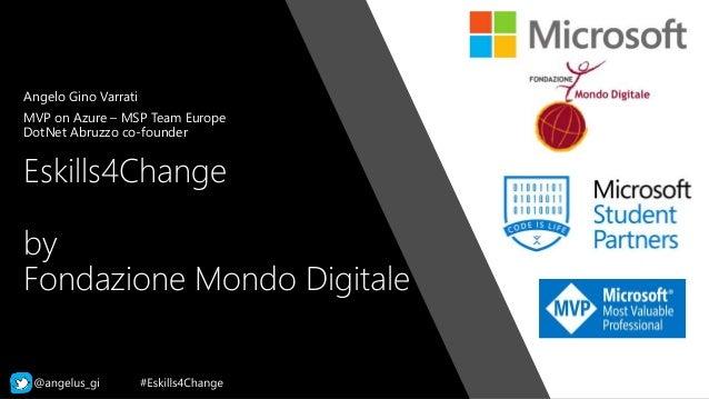 Eskills4Change by Fondazione Mondo Digitale Angelo Gino Varrati MVP on Azure – MSP Team Europe DotNet Abruzzo co-founder
