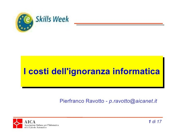 I costi dell'ignoranza informatica  di 17 Pierfranco Ravotto -  [email_address]