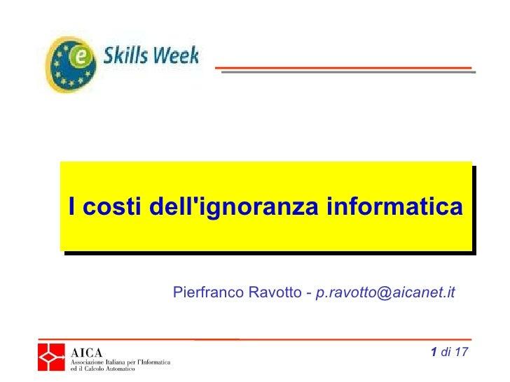 I costi dell'ignoranza informatica  di 17 Pierfranco Ravotto -  [email_address]