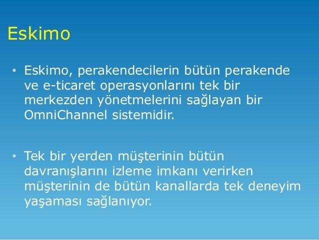 • Eskimo, perakendecilerin bütün perakende ve e-ticaret operasyonlarını tek bir merkezden yönetmelerini sağlayan bir OmniC...
