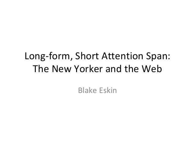 Long-form, Short Attention Span: The New Yorker and the Web Blake Eskin