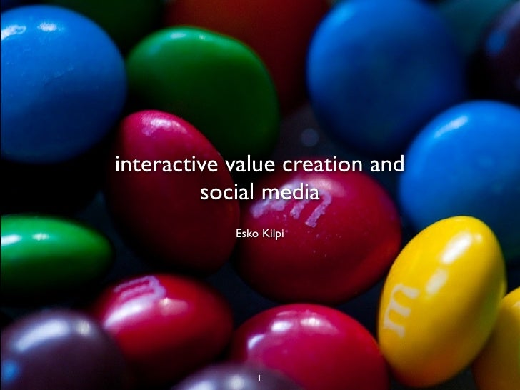 interactive value creation and          social media             Esko Kilpi                     1