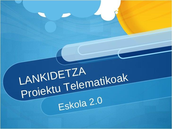 LANKIDETZA Proiektu Telematikoak Eskola 2.0