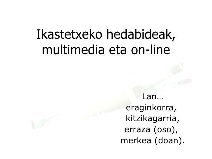Ikastetxeko hedabideak, multimedia eta on-line Lan… eraginkorra,  kitzikagarria, erraza (oso),  merkea (doan).
