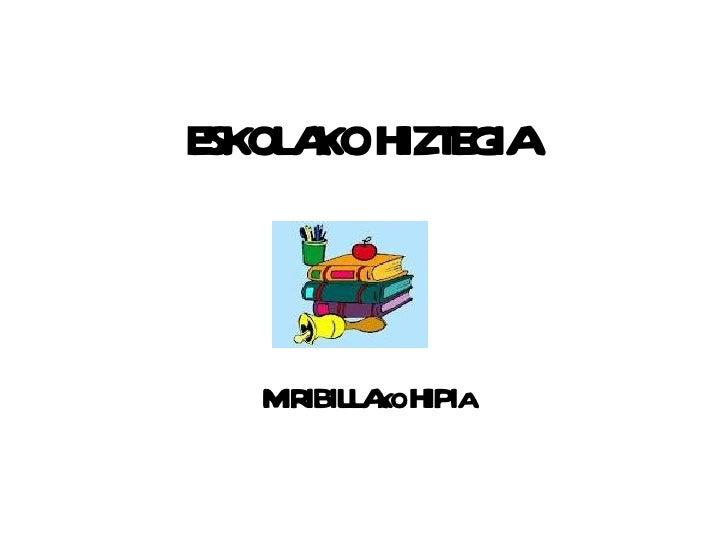 ESKOLAKO HIZTEGIA MIRIBILLA KO  HIPI A