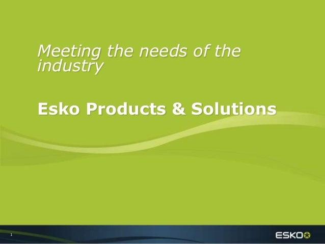 1 Meeting the needs of the industry Esko Products & Solutions