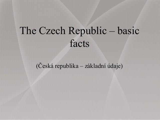 The Czech Republic – basic facts (Česká republika – základní údaje)