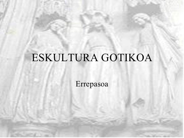 ESKULTURA GOTIKOA Errepasoa