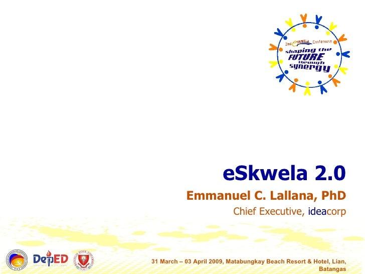 eSkwela 2.0 Emmanuel C. Lallana, PhD Chief Executive,  idea corp