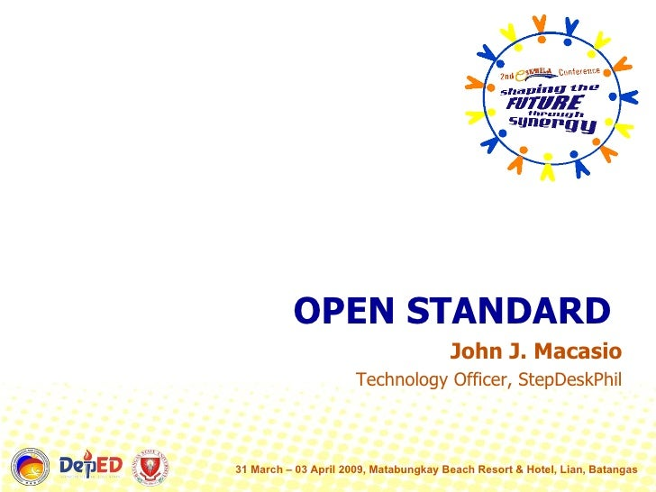 <ul><li>OPEN STANDARD  </li></ul><ul><li>John J. Macasio </li></ul><ul><li>Technology Officer, StepDeskPhil </li></ul>