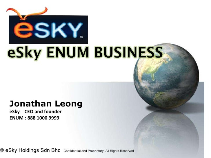 © eSky Holdings Sdn Bhd  Confidential and Proprietary. All Rights Reserved   Jonathan Leong eSky  CEO and founder ENUM : 8...