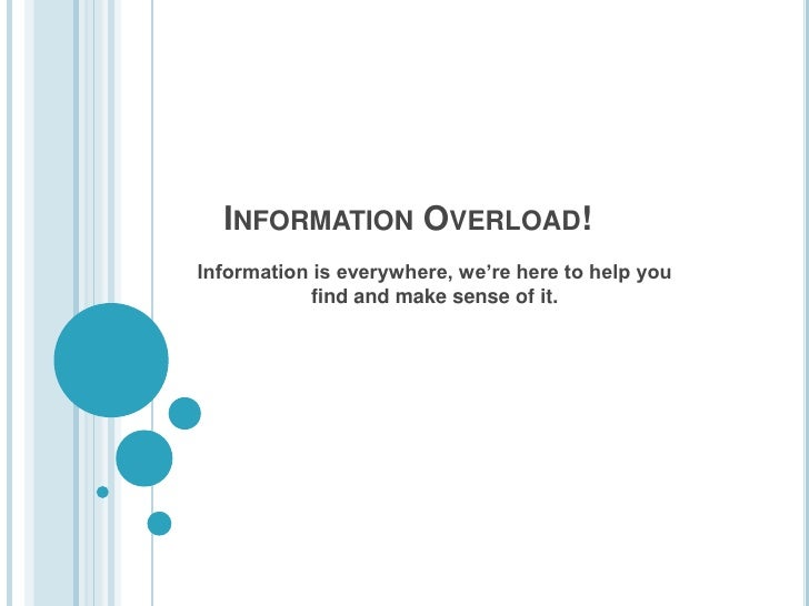Information Overload!<br />Information is everywhere, we're here to help you find and make sense of it.<br />