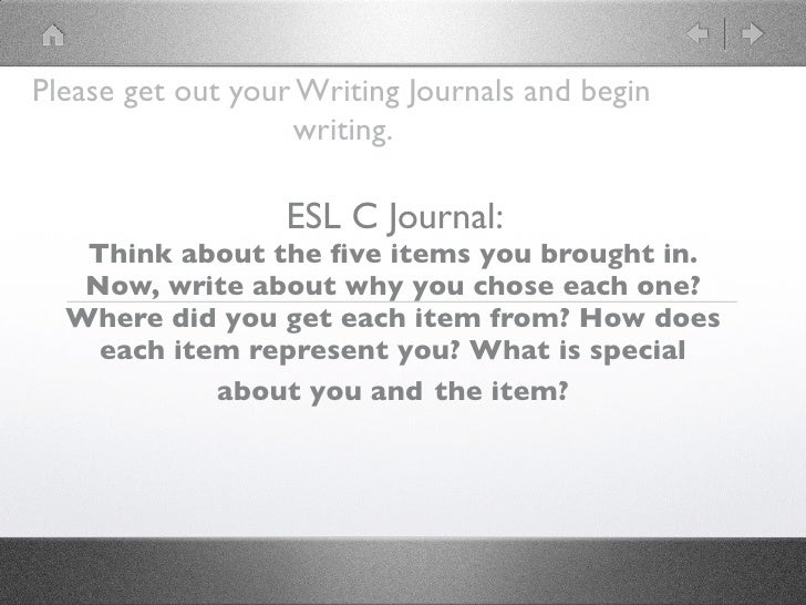 Please get out your Writing Journals and begin                   writing.                  ESL C Journal:   Think about th...