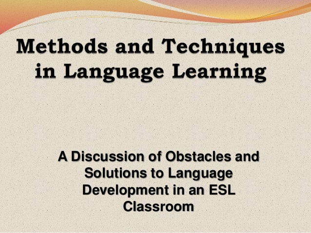 A Discussion of Obstacles and Solutions to Language Development in an ESL Classroom