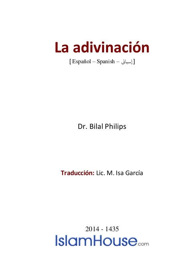 La adivinación ] Español – Spanish – [إسباين Dr. Bilal Philips Traducción: Lic. M. Isa García 2014 - 1435