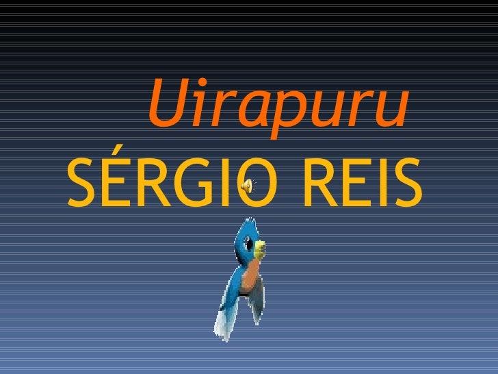 Uirapuru SÉRGIO REIS