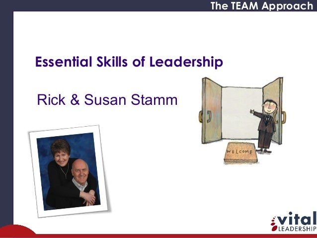 The TEAM Approach  Essential Skills of Leadership  Rick & Susan Stamm