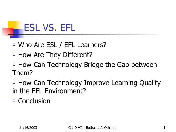 ESL VS. EFL <ul><li>Who Are ESL / EFL Learners? </li></ul><ul><li>How Are They Different? </li></ul><ul><li>How Can Techno...