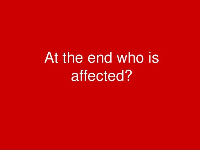 At the end who is affected?