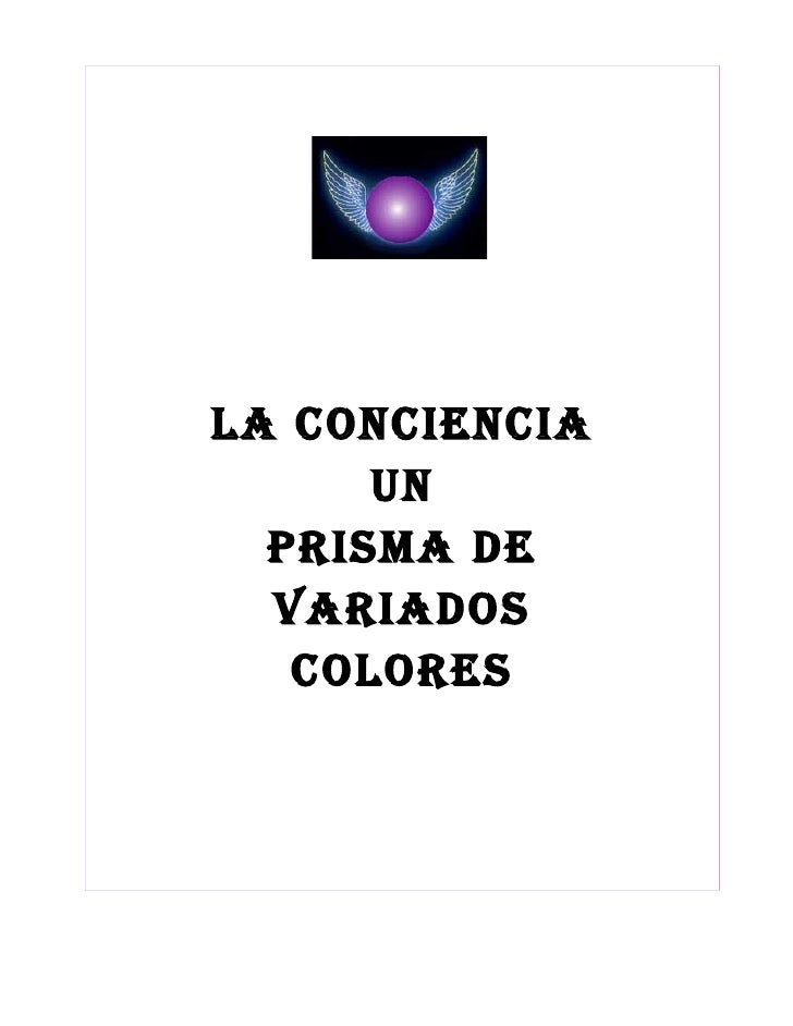 LA CONCIENCIA       UN   PRISMA DE   VARIADOS    COLORES