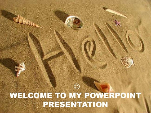 WELCOME TO MY POWERPOINTPRESENTATION