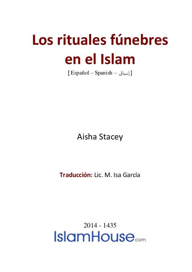 Los rituales fúnebres en el Islam ] Español – Spanish – [إسباين Aisha Stacey Traducción: Lic. M. Isa García 2014 - 1435
