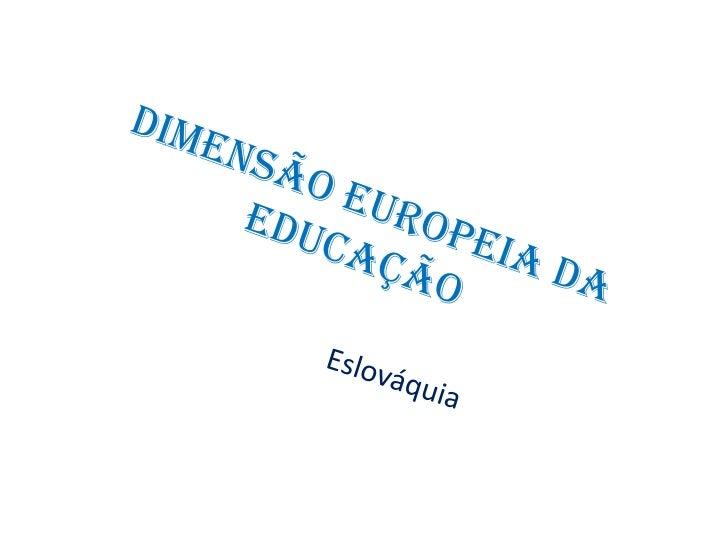 Dimensão Europeia da Educação<br />Eslováquia<br />