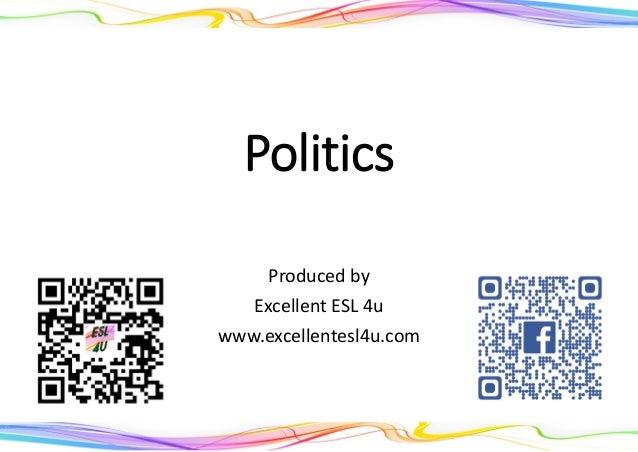 Politics Produced by Excellent ESL 4u www.excellentesl4u.com