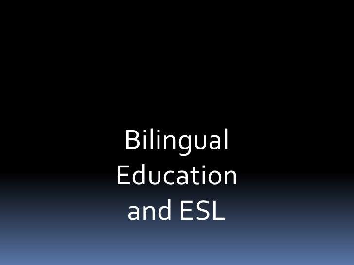 Bilingual Education<br />and ESL<br />