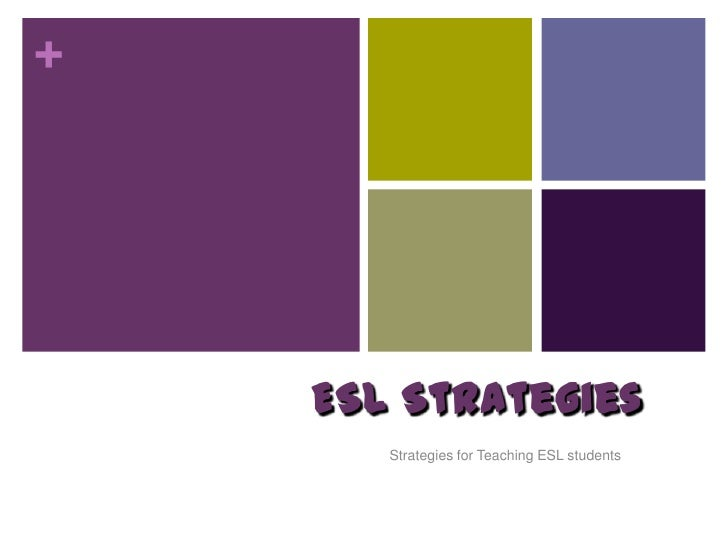 ESL Strategies<br />Strategies for Teaching ESL students<br />