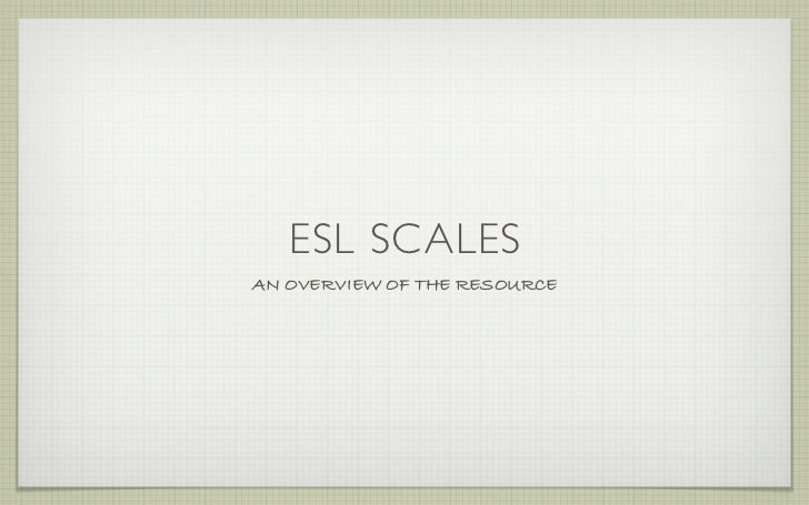ESL SCALESAN OVERVIEW OF THE RESOURCE