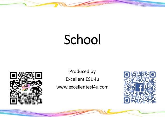 School Produced by Excellent ESL 4u www.excellentesl4u.com