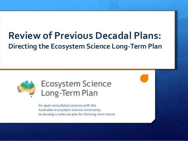 An open consultation process with the Australian ecosystem science community to develop a cohesive plan for the long-term ...