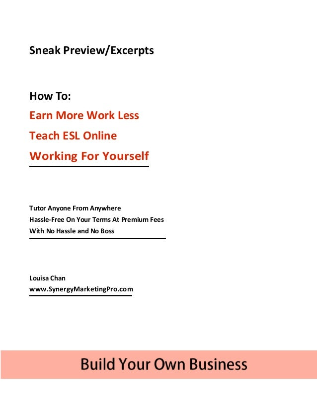 Sneak Preview/ExcerptsHow To:Earn More Work LessTeach ESL OnlineWorking For YourselfTutor Anyone From AnywhereHassle-Free ...